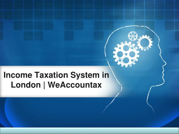 income taxation system in london weaccountax n.