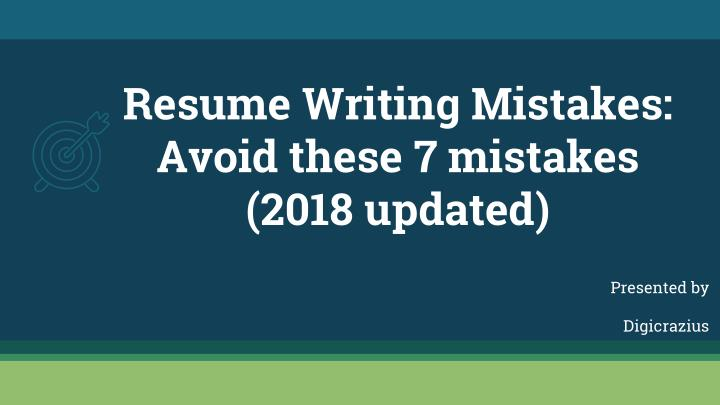 resume writing mistakes avoid these 7 mistakes 2018 updated n.