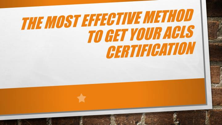 the most effective method to get your acls certification n.