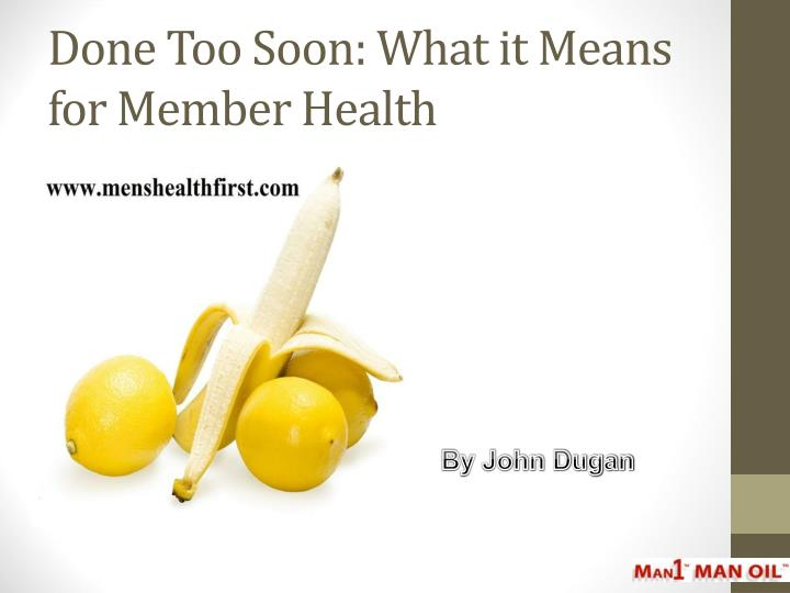 done too soon what it means for member health n.
