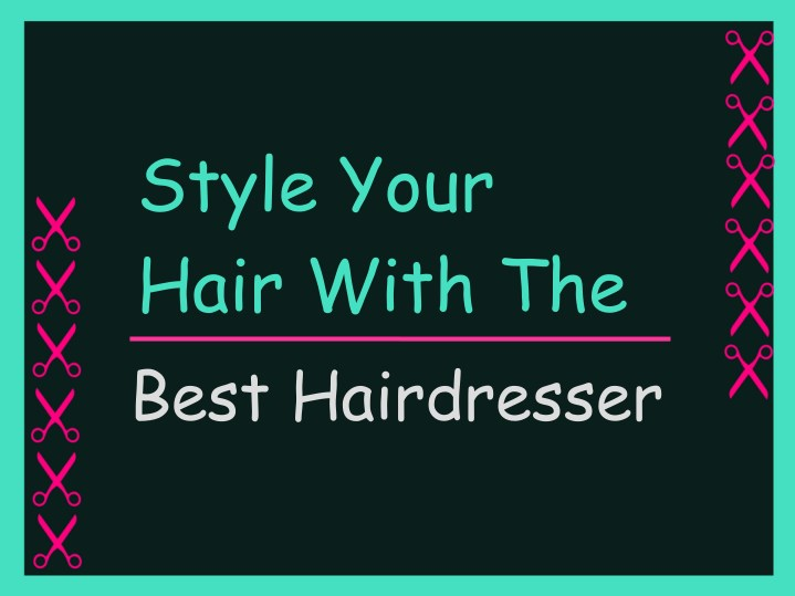 style your hair with the best hairdresser n.
