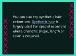 you can also try synthetic hair extensions
