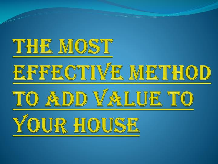 the most effective method to add value to your house n.