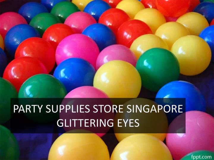 party supplies store singapore glittering eyes n.