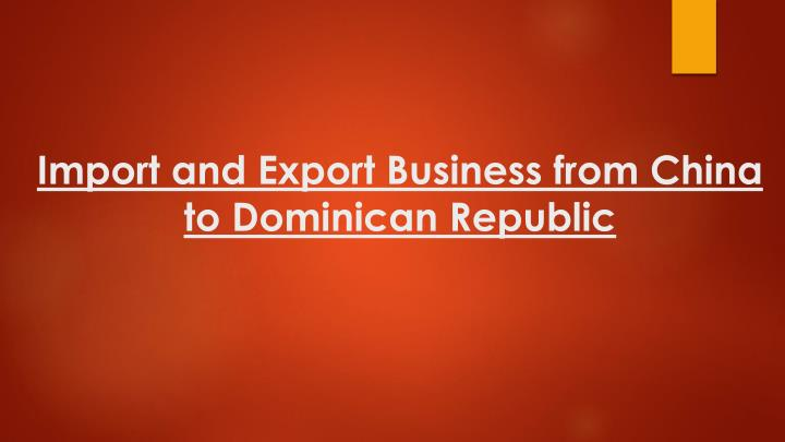 import and export business from china to dominican republic n.