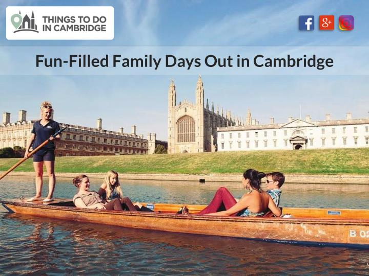 fun filled family days out in cambridge n.