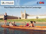 fun filled family days out in cambridge