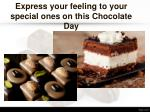 express your feeling to your special ones on this chocolate day