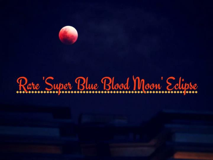 rare super blue blood moon eclipse n.