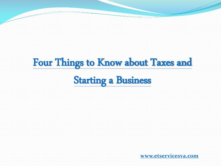 four things to know about taxes and starting n.
