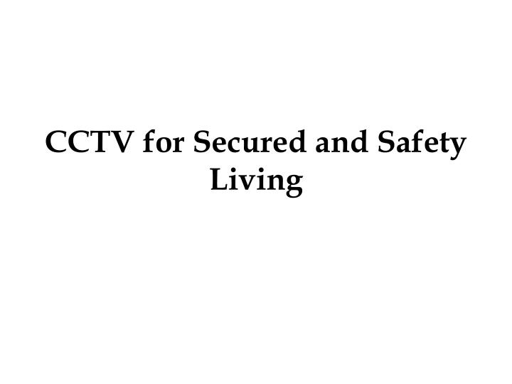 cctv for secured and safety living n.