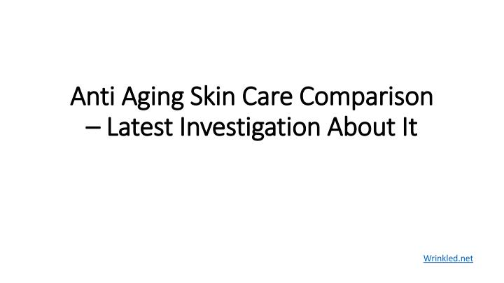 anti aging skin care comparison latest investigation about it n.