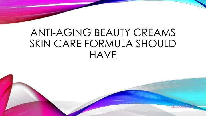 anti aging beauty creams skin care formula should have n.