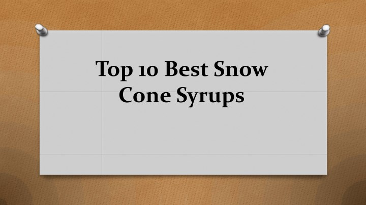 top 10 best snow cone syrups n.
