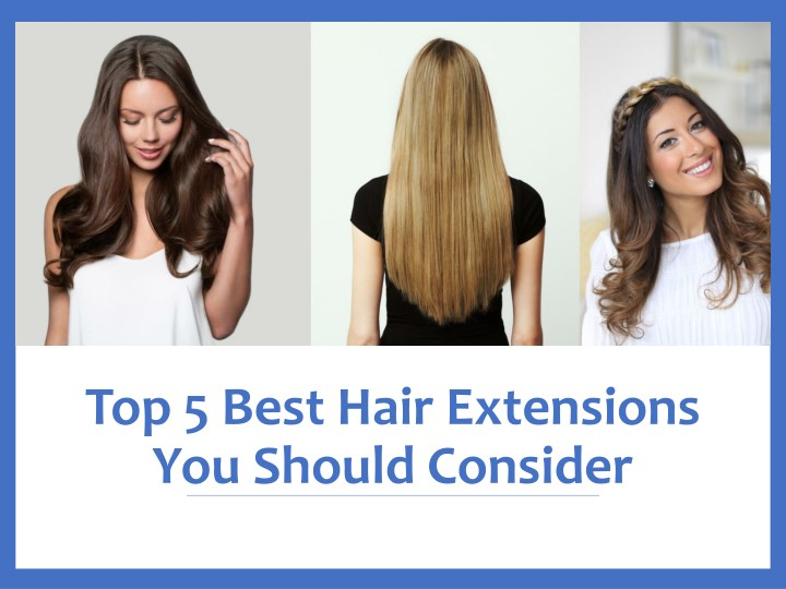top 5 best hair extensions you should consider n.