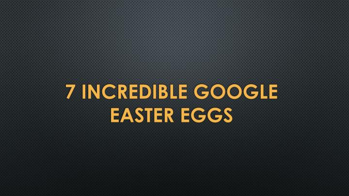 7 incredible google easter eggs n.