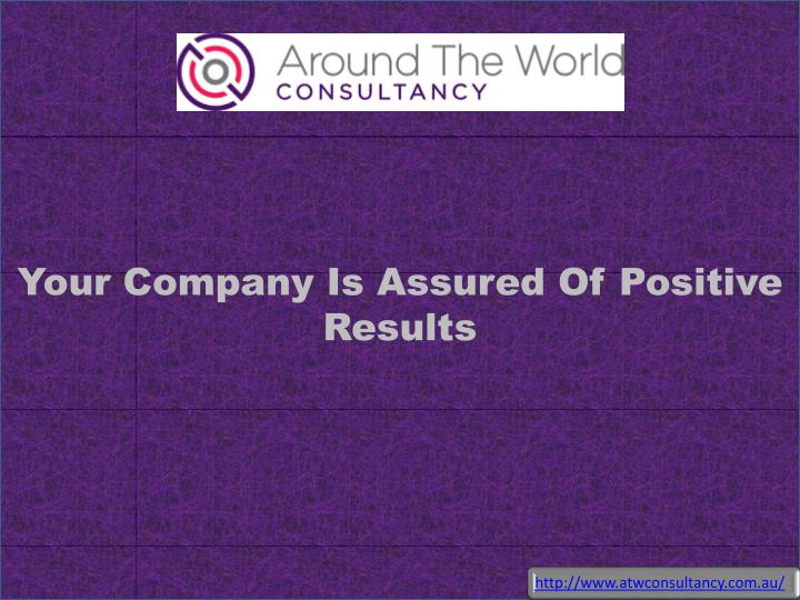 your company is assured of positive results n.