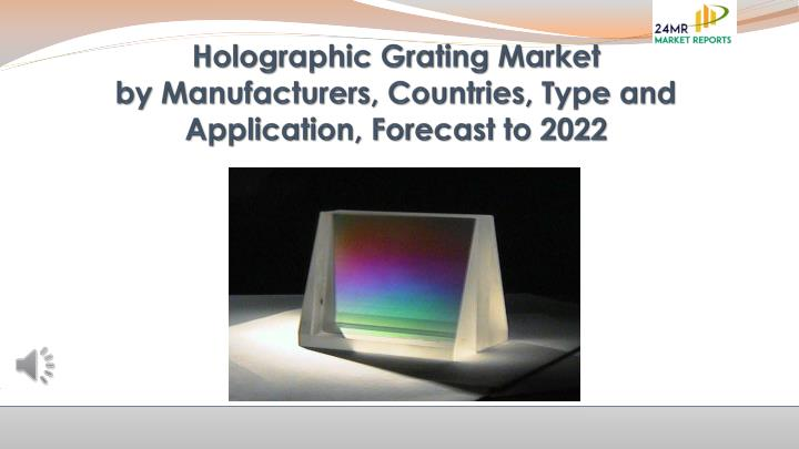 holographic grating market by manufacturers countries type and application forecast to 2022 n.