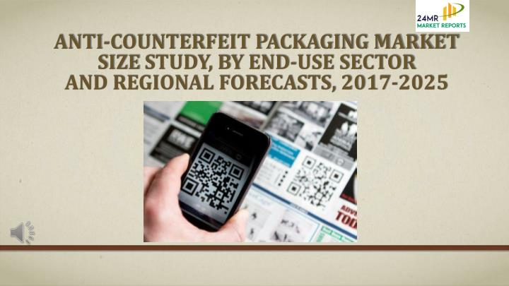 anti counterfeit packaging market size study by end use sector and regional forecasts 2017 2025 n.