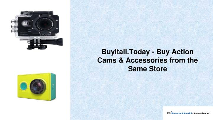 buyitall today buy action cams accessories from the same store n.