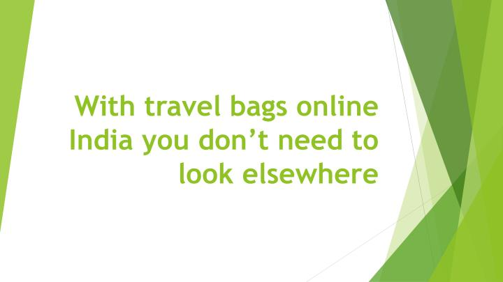 with travel bags online india you don t need to look elsewhere n.