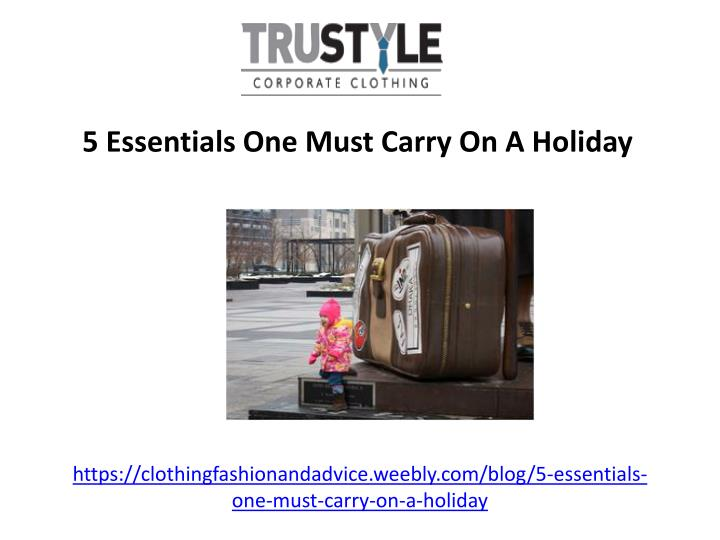 https clothingfashionandadvice weebly com blog 5 essentials one must carry on a holiday n.