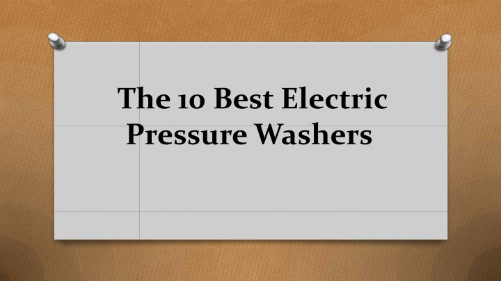 the 10 best electric pressure washers n.