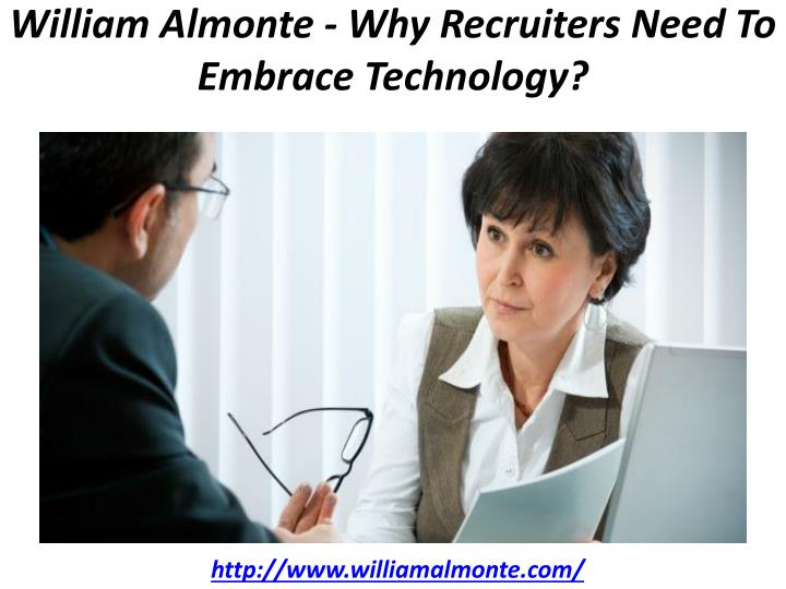 william almonte why recruiters need to embrace technology n.