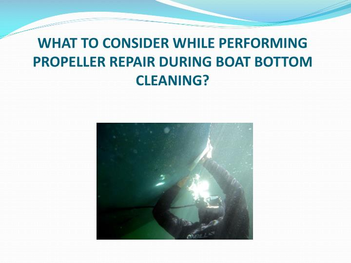 what to consider while performing propeller repair during boat bottom cleaning n.