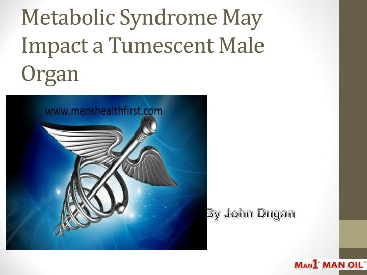 metabolic syndrome may impact a tumescent male organ n.