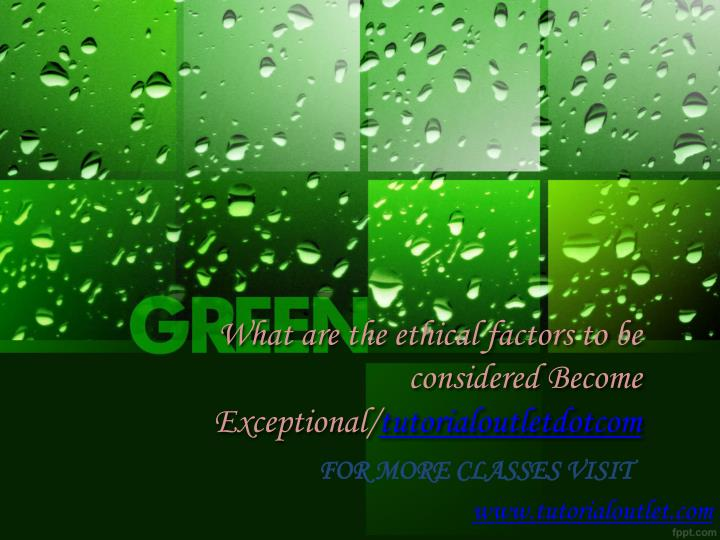 what are the ethical factors to be considered become exceptional tutorialoutletdotcom n.