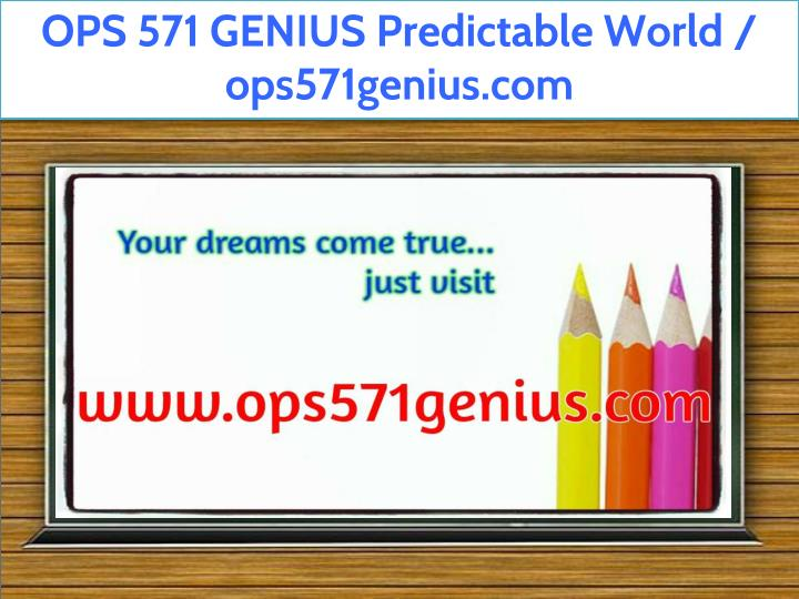 ops 571 genius predictable world ops571genius com n.