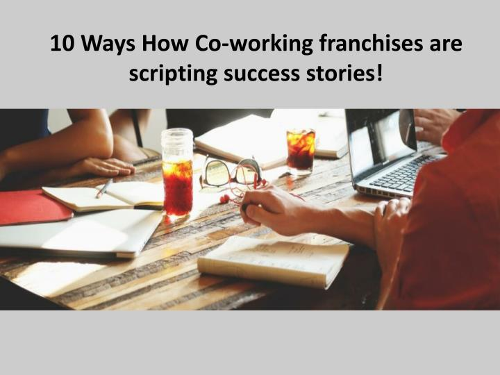 10 ways how co working franchises are scripting n.