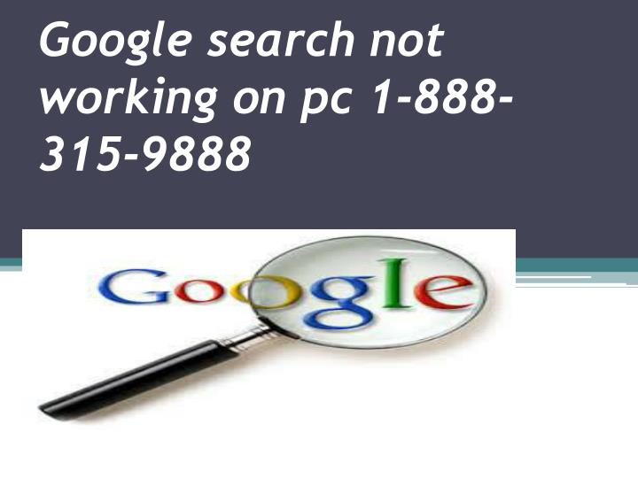 google search not working on pc 1 888 315 9888 n.