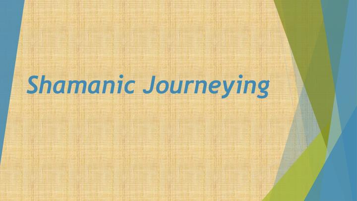 shamanic journeying n.