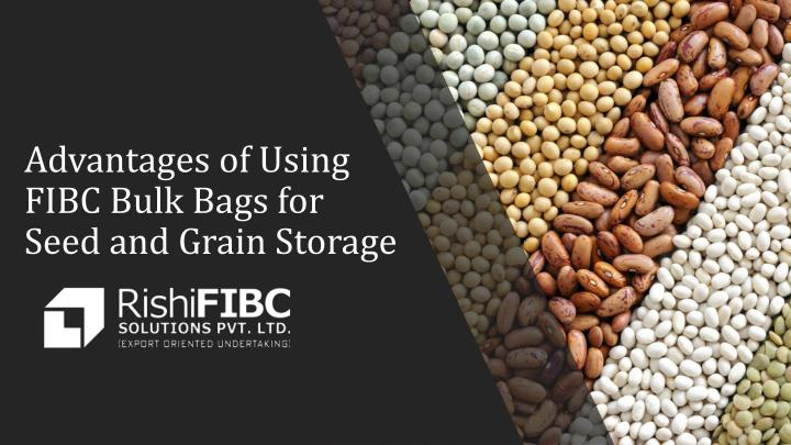 advantages of using fibc bulk bags for seed and grain storage n.