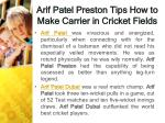 arif patel preston tips how to make carrier in cricket fields