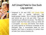 arif umarji patel is one such leg spinner