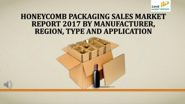 honeycomb packaging sales market report 2017 by manufacturer region type and application n.