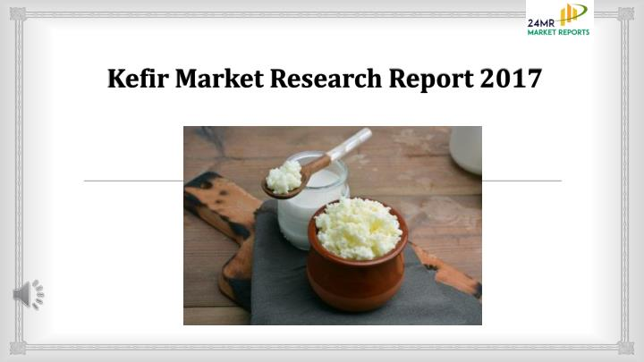 kefir market research report 2017 n.