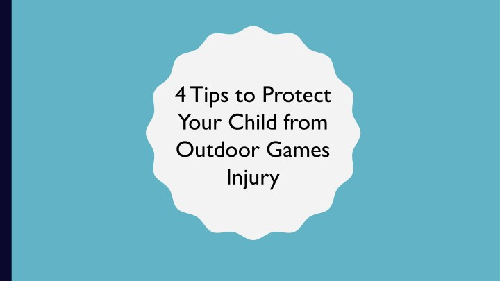 4 tips to protect your child from outdoor games n.