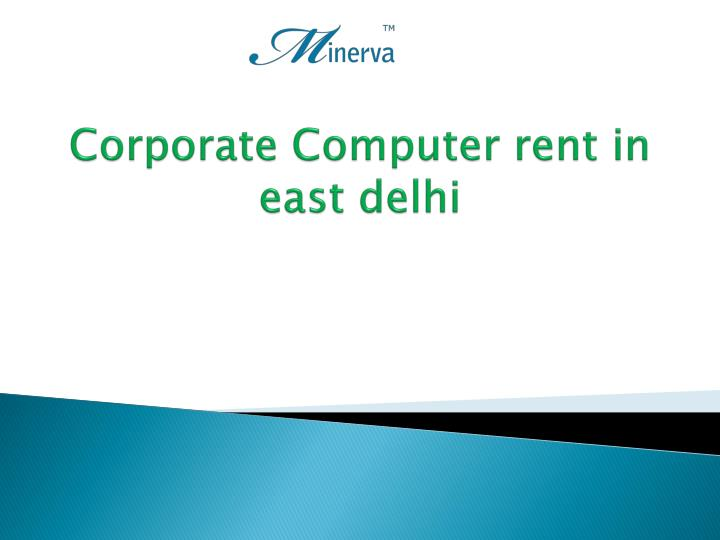 corporate computer rent in east delhi n.