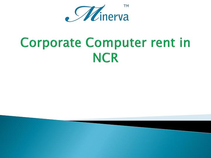 corporate computer rent in ncr n.