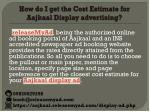 how do i get the cost estimate for aajkaal display advertising