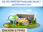 cja 355 mentor predictable world cja355mentor com 1
