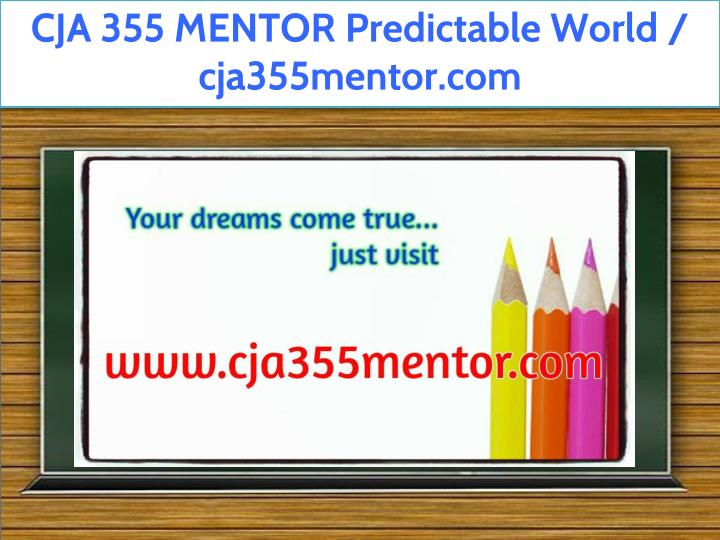 cja 355 mentor predictable world cja355mentor com n.
