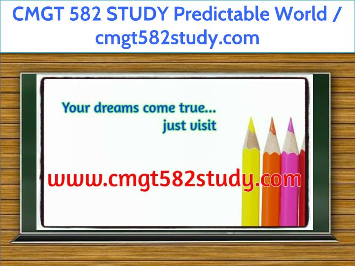 cmgt 582 study predictable world cmgt582study com n.