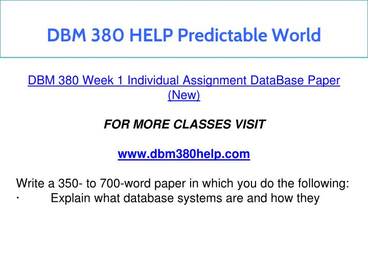 dbm 380 week 1 individual database Dbm 380 week 2 individual assignment database environment paper write a 750- to 1,050-word paper in which you complete the following: choose a database environment from the following.