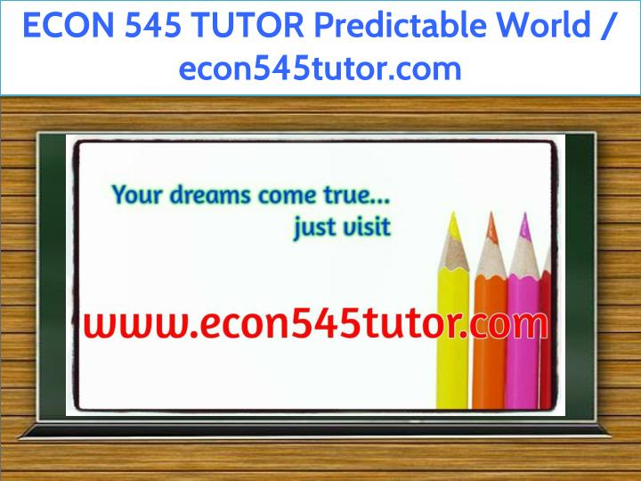 econ 545 tutor predictable world econ545tutor com n.