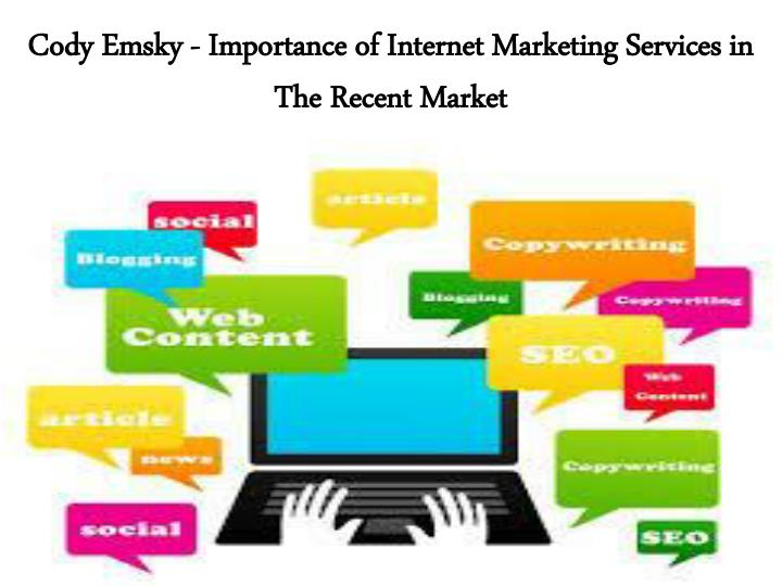 cody emsky importance of internet marketing services in the recent market n.